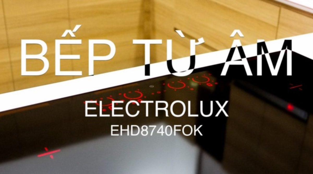 [Review] Trên tay bếp từ âm Electrolux EHD8740FOK: Đèn nền hiển thị, liên kết vùng nấu